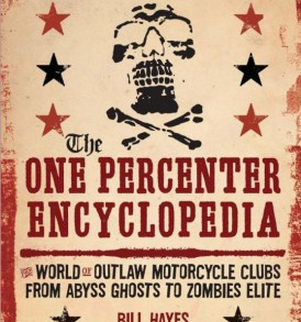 The 1 % Encyclopedia: The World of Outlaw Motorcycle Clubs by Bill Hayes