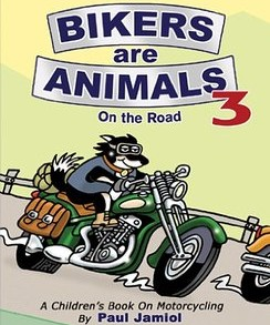 Bikers Are Animals: A Children's Book On Motorcycling Vol. 1, 2, 3 and 4 by Paul Jamiol – Book
